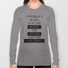 A Woman's Place is in the Oval Office Long Sleeve T-shirt