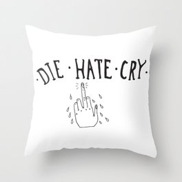 DIE HATE CRY Throw Pillow