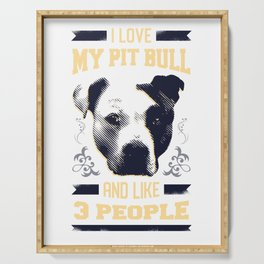 I Love My Pit bull and Like 3 People Serving Tray