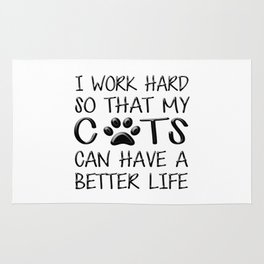 I Work Hard So That My Cats Can Have a Better Life Rug