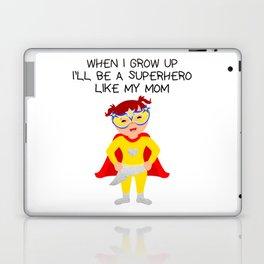 When I Grow up ill be a Superhero Like my Mom Laptop & iPad Skin
