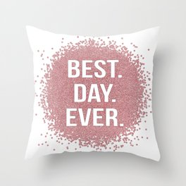 Best. Day. Ever. Throw Pillow