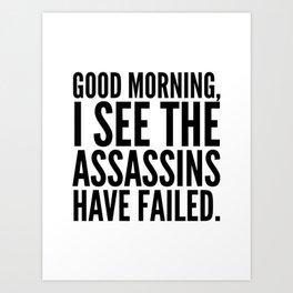 Good morning, I see the assassins have failed. Art Print