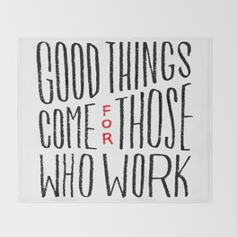 Good things come for those who work Throw Blanket