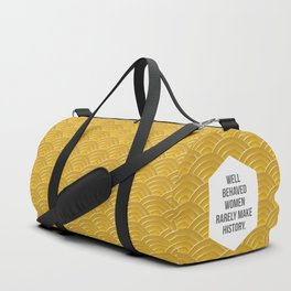 Well Behaved Women Rarely Make History Duffle Bag