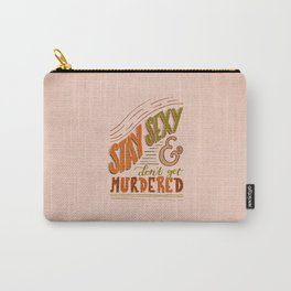 Stay Sexy & Don't Get Murdered Carry-All Pouch