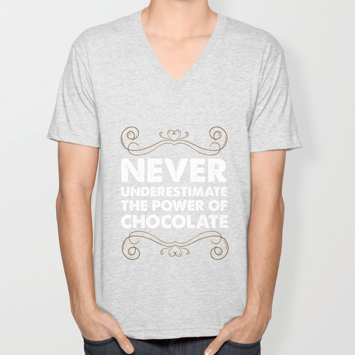 Never Underestimate the Power of Chocolate T-Shirt Unisex V-Neck