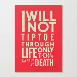 Life quote wall art: I will not tiptoe, only to arrive safely at death, motivational illustration Canvas Print
