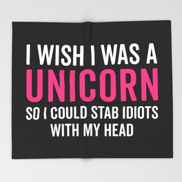 Wish I Was A Unicorn Funny Quote Throw Blanket