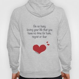 Be so busy loving your life Hoody
