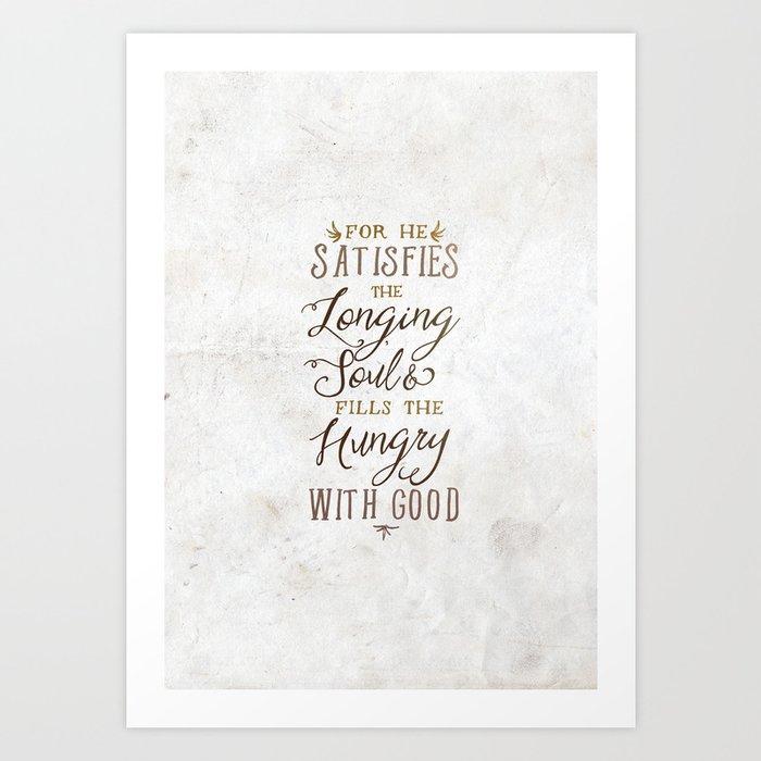 SATISFIES THE LONGING SOUL Art Print