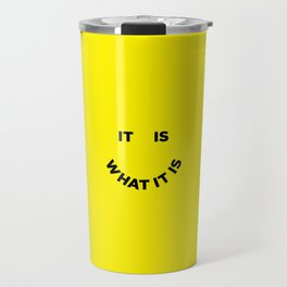 It Is What It Is Travel Mug
