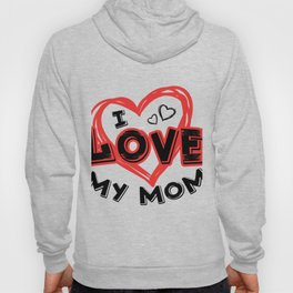 I Love My Mom Mother's Day Gift Hoody