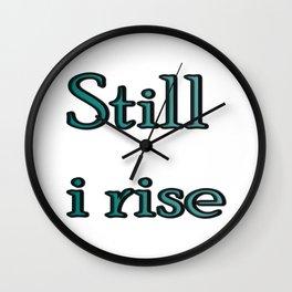 still i rise ( https://society6.com/vickonskey/collection ) Wall Clock
