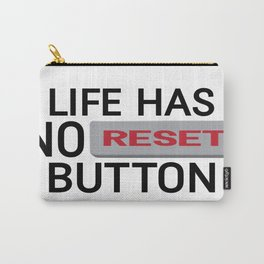 Life Has No Reset Button Carry-All Pouch