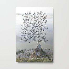 Always Before Me  |  Psalm 16:8-9 Metal Print