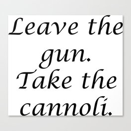 Leave the gun. Take the cannoli. Canvas Print