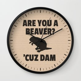 ARE YOU A BEAVER? 'CUZ DAM Wall Clock
