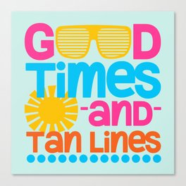 Good Times & Tan Lines Quote Canvas Print