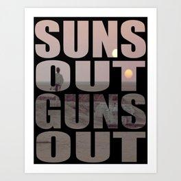 Suns Out Guns Out Art Print