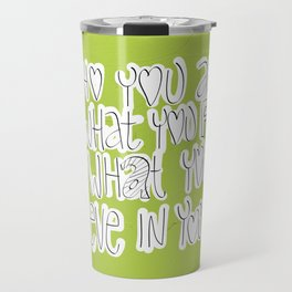 Be who you are..say what you feel..do what you love..believe in yourself! Travel Mug