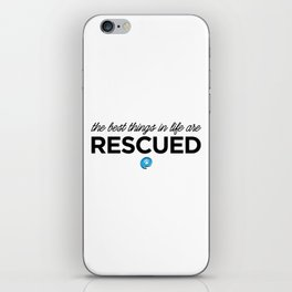 The Best Things in Life are Rescued iPhone Skin