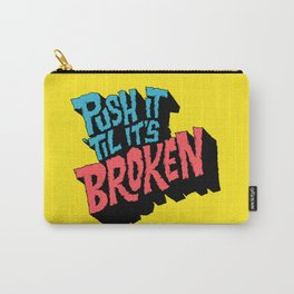 Push it 'til it's Broken Carry-All Pouch