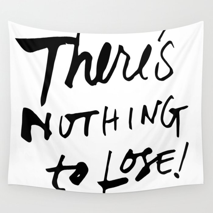 There's Nothing To Lose Wall Tapestry