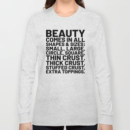Beauty Comes in All Shapes and Sizes Pizza Long Sleeve T-shirt