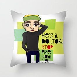 He's A Doctor. Stop Prejudice! Throw Pillow