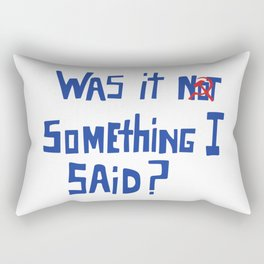 Was it [not] something I said? (Sickle version) Rectangular Pillow