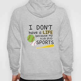 I Don't Have a Life Because My Kids Play Sports T-shirt Hoody