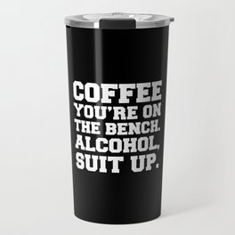 Alcohol, Suit Up Funny Quote Travel Mug