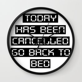 Today has been cancelled, go back to bed Wall Clock