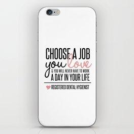 Choose a Job You Love - Registered Dental Hygienist iPhone Skin