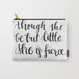 """though she be but little, she s fierce."" William Shakespeare Carry-All Pouch"