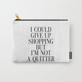 Fashion Poster Fashion Wall Art Girl Room Art I could Quit Shopping But I am not Quitter Funny Art Carry-All Pouch