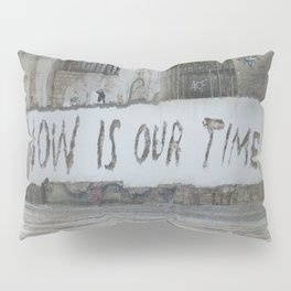 Now is our time Pillow Sham