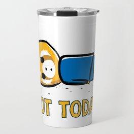Not Today Travel Mug