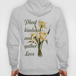 Plant Kindness and Gather Love Proverb With Daffodils Hoody