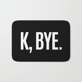 K, BYE OK BYE K BYE KBYE (Black & White) Bath Mat