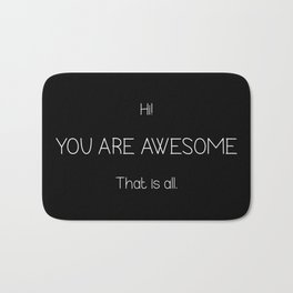 Hi You Are Awesome That Is All Bath Mat