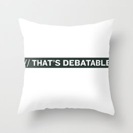 THAT'S DEBATABLE Throw Pillow