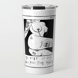 my body is cold and I need your warmth Travel Mug