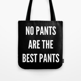 NO PANTS ARE THE BEST PANTS (Black & White) Tote Bag