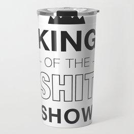 King of the shit show Travel Mug