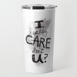 """""""I Really Care Don't You?"""" color-gray scale Travel Mug"""