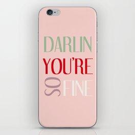 DARLIN YOU'RE SO FINE iPhone Skin