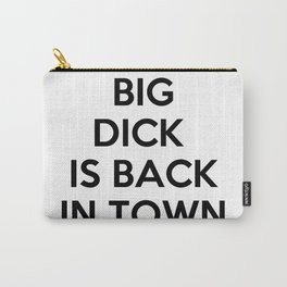 Big Dick Is Back In Town Carry-All Pouch