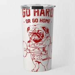 Go Hard Or Go Home Pug In Red Travel Mug